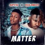 Spyki Matter (Remix) Ft. Kolaboy Mp3 Download