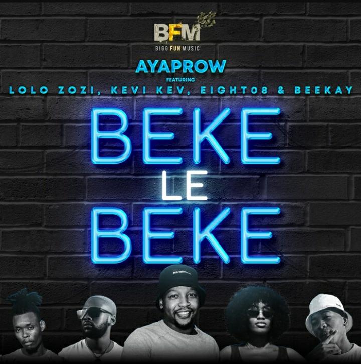 AyaProw Beke Le Beke Ft. Lolo Zozi, Kevi Kev, Eight08 & Beekay mp3 download