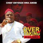 Chief Onyenze Nwa Amobi – Overtaking Is Allowed