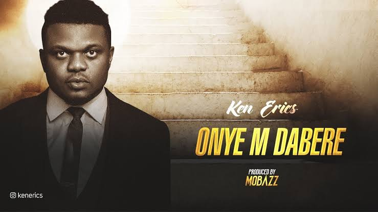 Ken Erics Onye M Dabere Mp3 Download