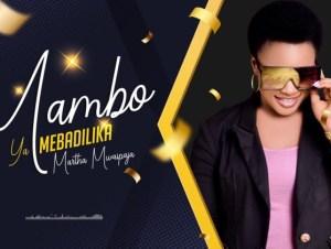 Martha Mwaipaja Mambo Yamebadilika mp3 download
