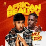 Mr K Ft. Zoro African Beauty mp3 downbload