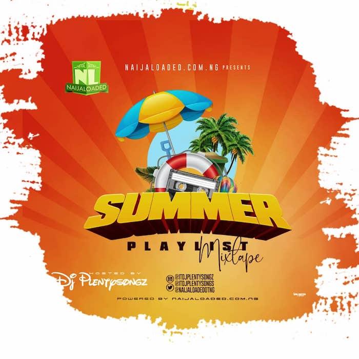 Naijaloaded Ft. DJ PlentySongz Summer Playlist Mix mp3 download