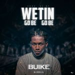 Buike Wetin Go Be, Go Be mp3 download
