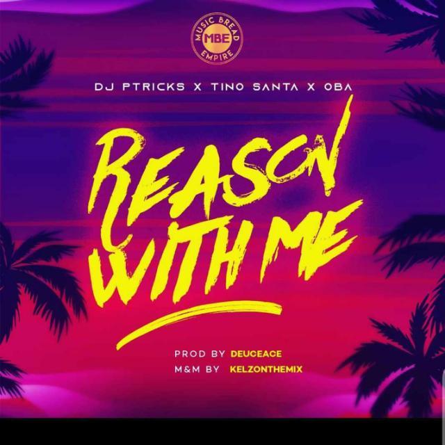Dj Pwithtricks Ft. Tino, Oba Reason With Me mp3 download
