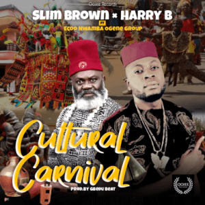 Slim Brown ft Harry B & Ecoo Nwamba Ogene Group Cultural Carnival mp3 download