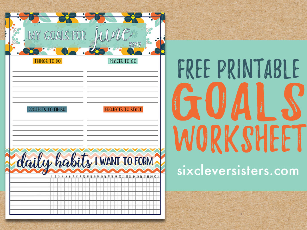 FREE DOWNLOAD Goals Worksheet Printable | June 2017 - Six Clever Sisters
