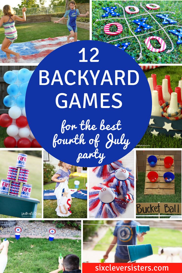 12 Backyard Games For The Best 4th Of July Party Six Clever Sisters