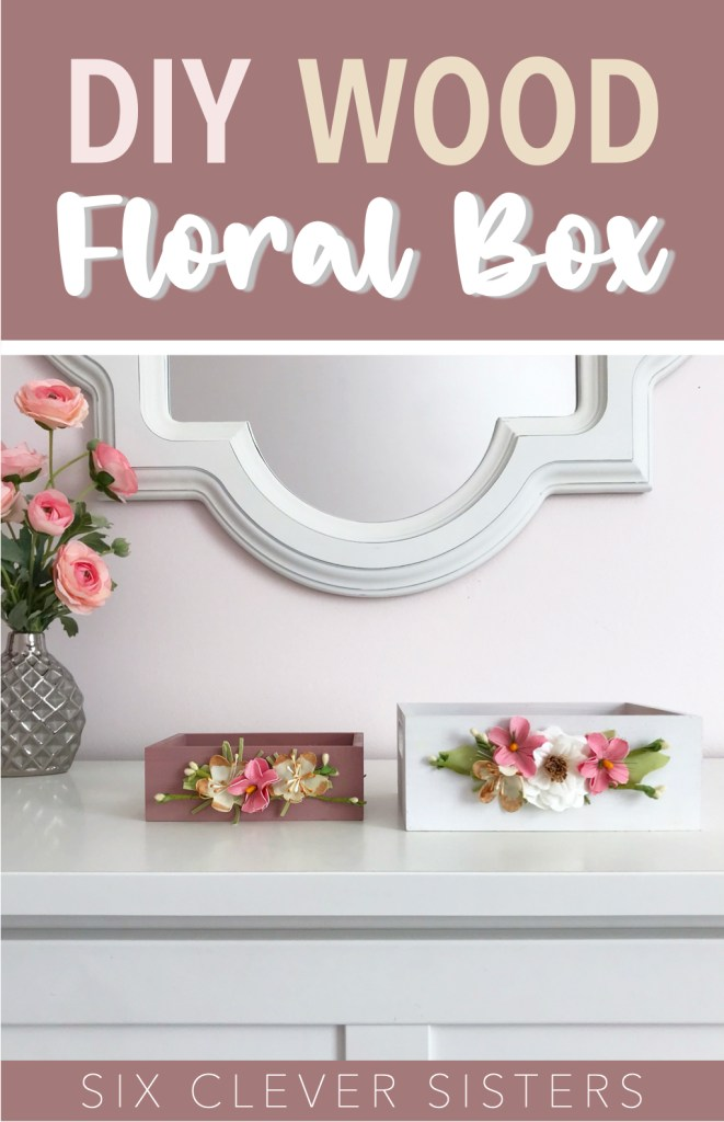 DIY Wood Floral Box | DIY Wood | Girls Room | Nursery | Bedroom Makeover | Baby Room | Nursery | Little Girls Room | Cheap DIY Wood Project | DIY Tutorial | Hobby Lobby | Floral Project | Bedroom | Bathroom | Farmhouse | Princess | Toddler Girl | Six Clever Sisters