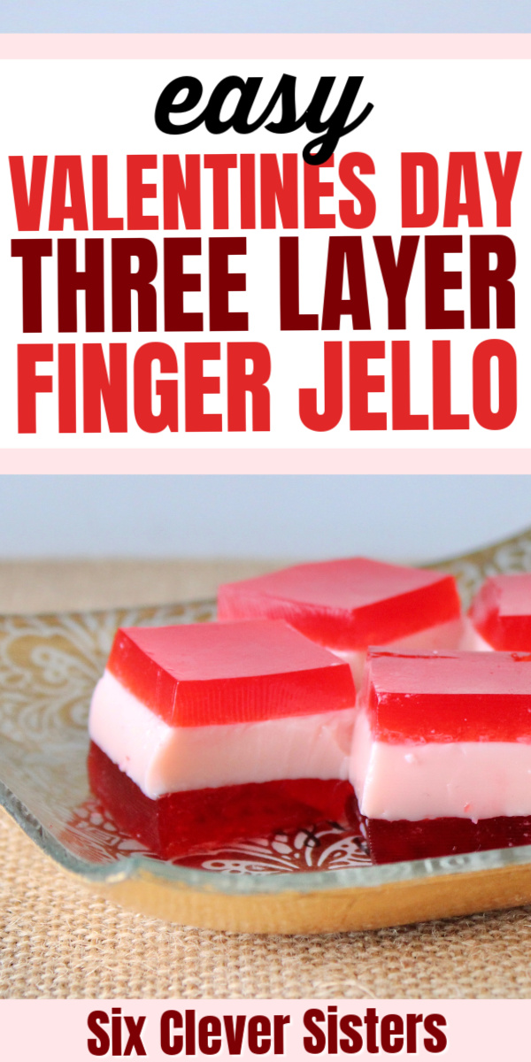 Valentines Day food | Valentines Day for kids | Valentines Day Food Ideas | Jello Recipes | Finger Jello | Layered Jello | Layered Finger Jello | Easy Kid Food | Kids Snack Ideas | Kids Snacks | Jello Desserts | Six Clever Sisters