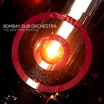 Bombay Dub Orchestra – The New York Remixes