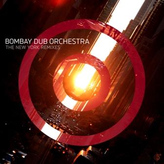 Bombay Dub Orchestra – The New York Remixes