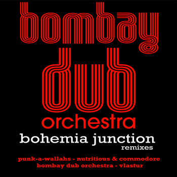 Bombay Dub Orchestra: Bohemia Junction Remixes