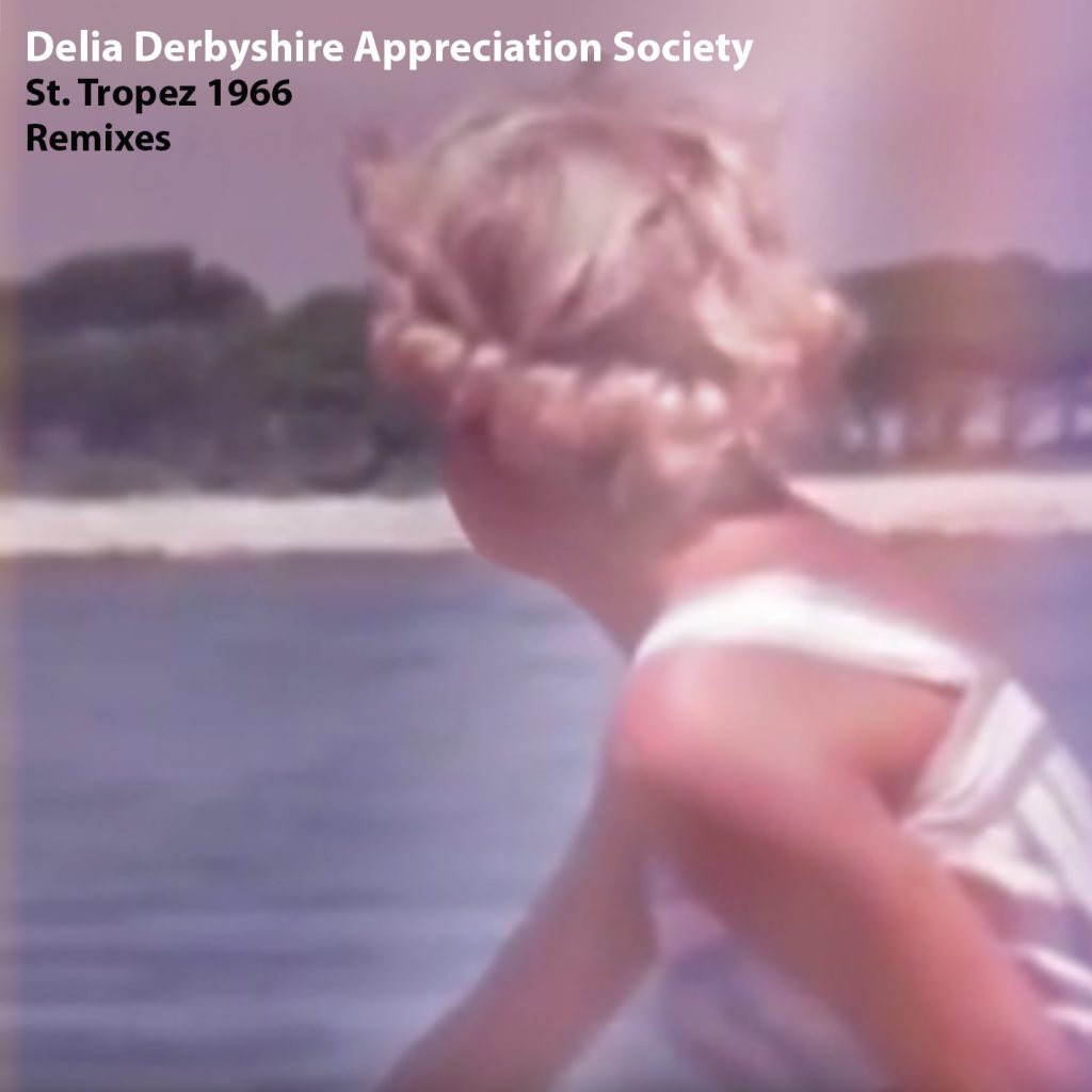 "Delia Derbyshire Appreciation Society ""St Tropez Remixes"" Coming Soon"