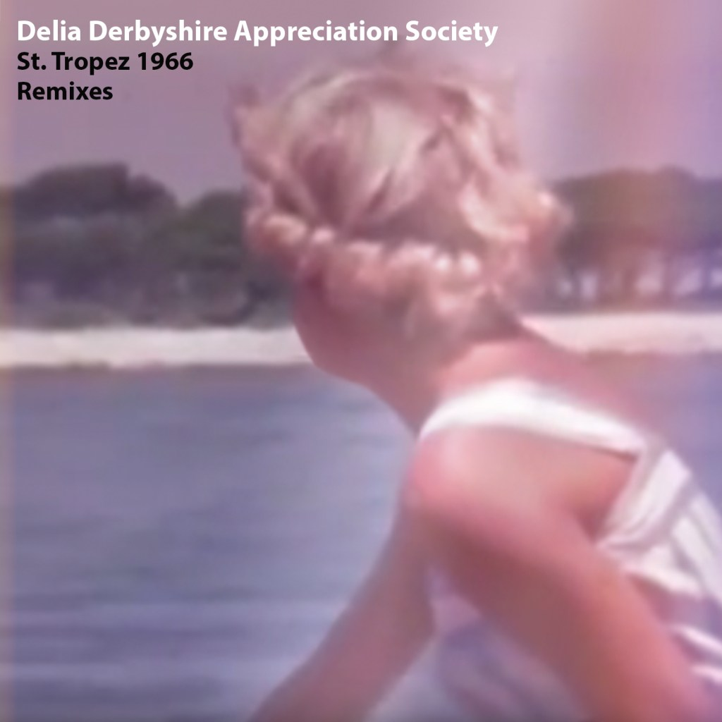 Delia Derbyshire Appreciation Society St Tropez 1966 Remixes