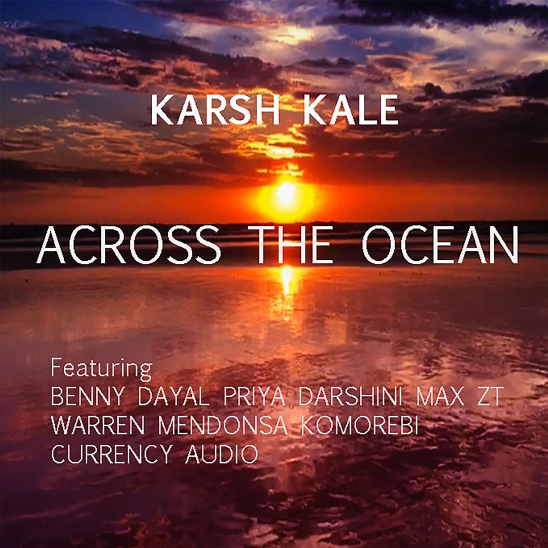 Karsh Kale – Across The Ocean (Single)