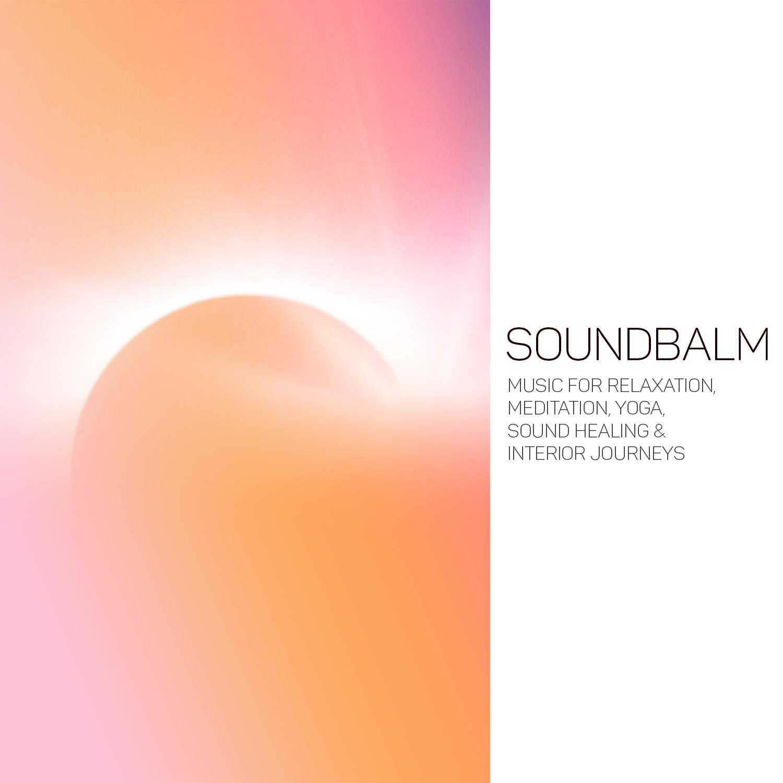 SoundBalm (Music for Relaxation, Meditation, Yoga, Sound Healing & Interior Journeys)