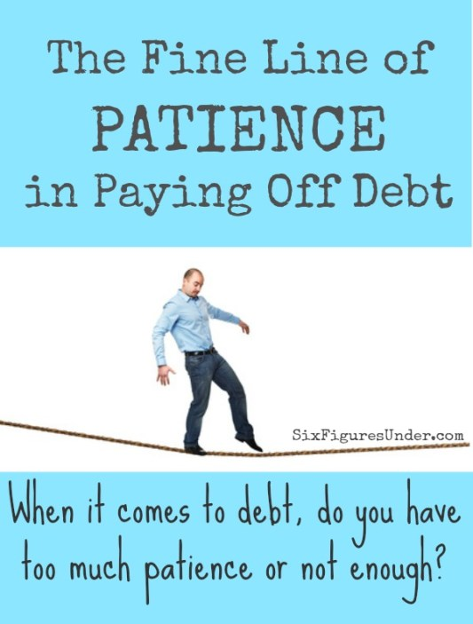 Patience is a virtue we can all improve on, but having too much patience can be bad for those of us who are in debt. At the same time, having too little patience will make you crazy with anxiety and stress. When it comes to debt, do you have too much patience or not enough?