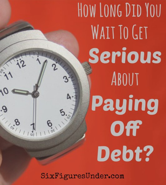 How long did you wait to get serious about your debt?