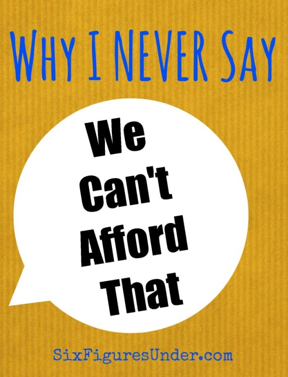 "I don't say ""I can't afford,"" and it's not because of what it reveals about our finances. See what you think. Changing the way you talk might change your finances too!"