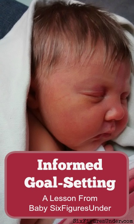 Welcome Baby SixFiguresUnder! Some complications with our recent addition taught us about informed goal setting as it relates to personal finance.