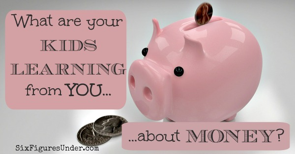 What are your kids learning from you about money?