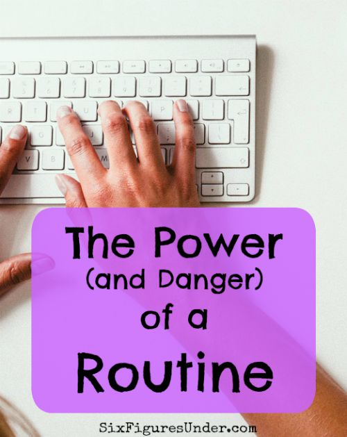 Some routines not only make my day smoother and more productive, but also save me time and money.  Other routines or habits do just the opposite.  Building up and improving the productive routines and rooting out the wasteful routines will improve the flow of life and cash.