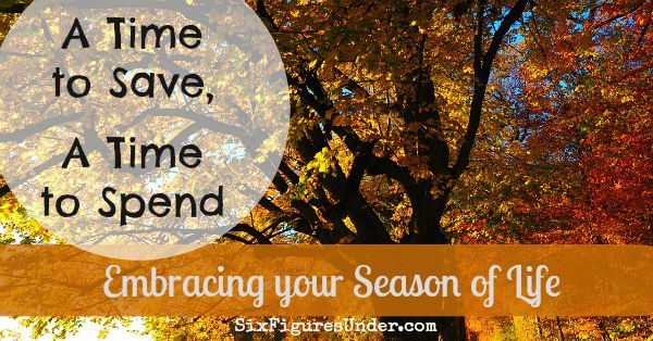 A Time to Spend, A Time To Save-- Embracing the Season of Life