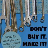 Don't Buy It, Make It– DIY to Save Money!