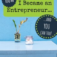 How I Became an Entrepreneur… and you can too!