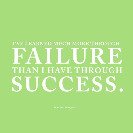 I've learned much more through failure than I have through success