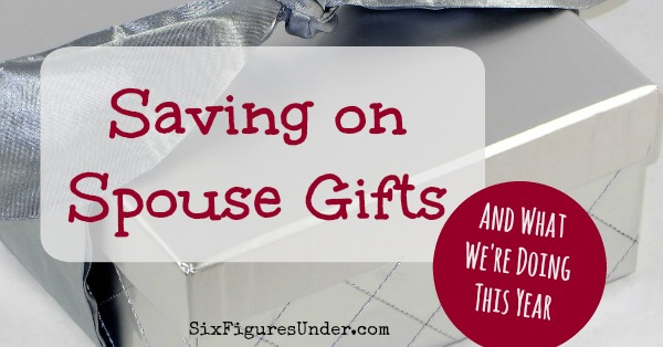 Saving on Spouse Gifts-- and what we're doing for presents this year