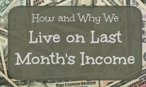 How and Why to Live on Last Month's iIncome