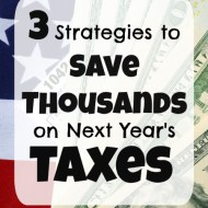 Three Things We're Doing to Save Thousands on Next Year's Taxes