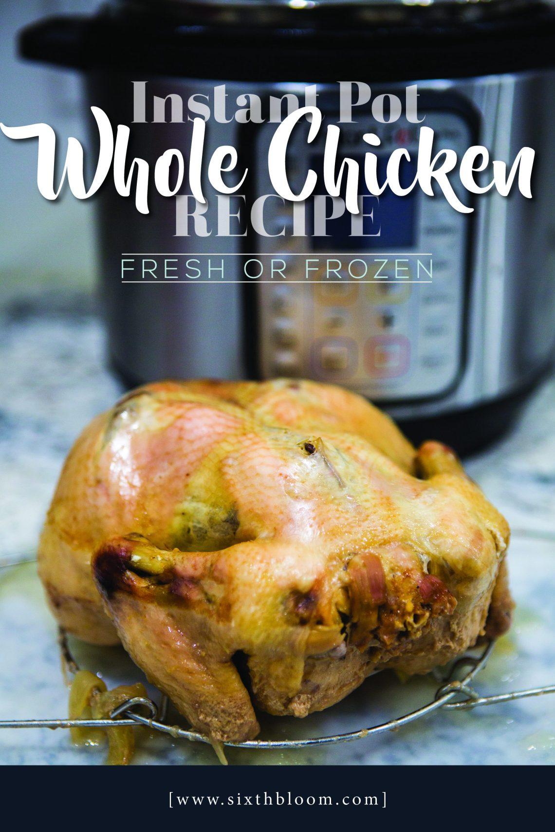 Instant Pot Whole Chicken Recipe // Frozen & Fresh - Sixth ...