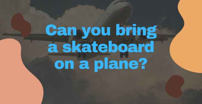 Can You Bring A Skateboards On A Plane