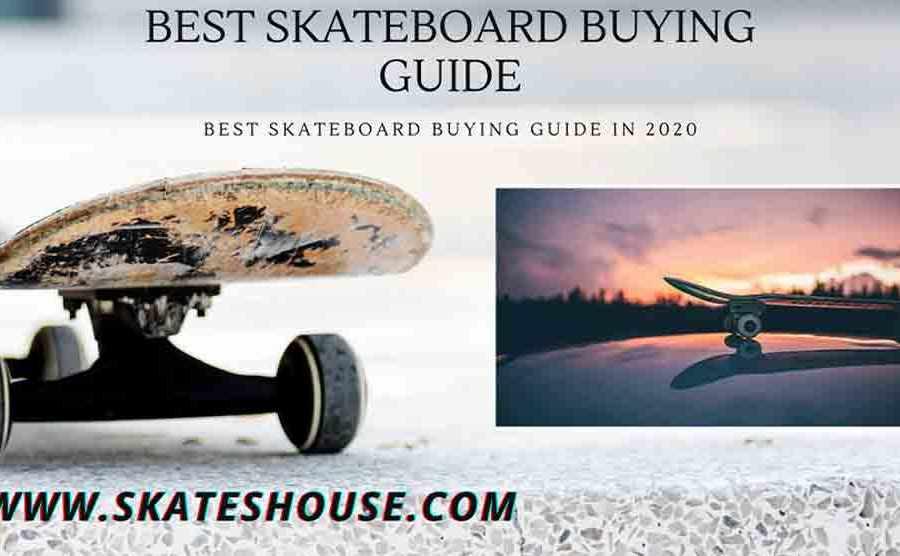 Best Skateboard Buying Guide In 2020