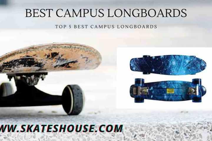 Top 5 Best Campus Longboards