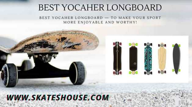 Best Yocaher Longboard — to make your sport more enjoyable and worthy!