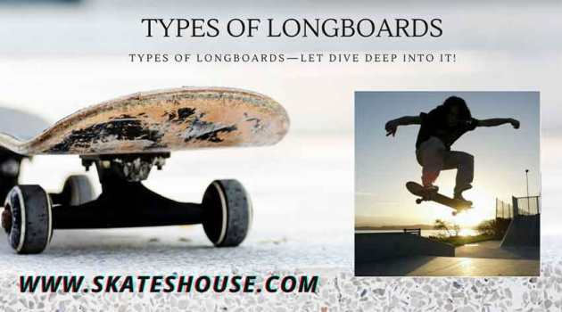 Types of Longboards—let dive deep into it!