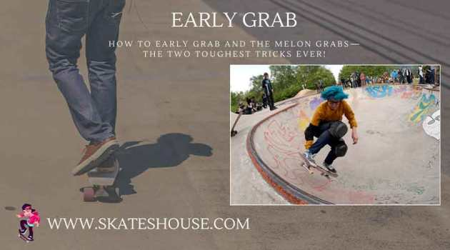 Early grab is not a easy trick, But if you got the steps you will be pro rider.