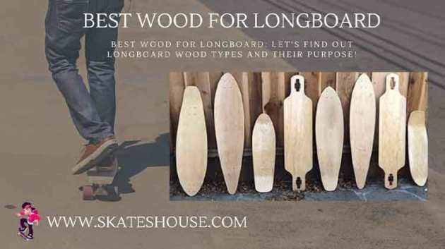 Best wood for longboard will help you to make your longboard strong.