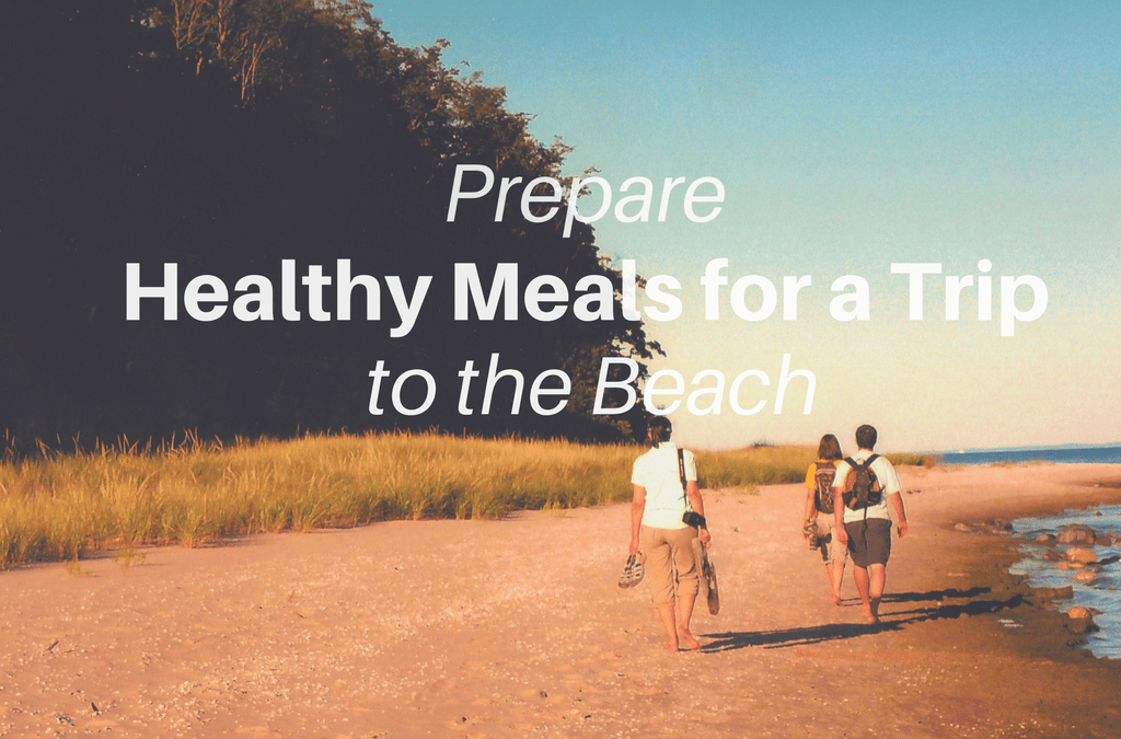 Prepare Healthy Meals for a Trip to the Beach