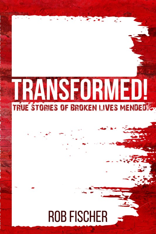 Transformed! — True Stories of Broken Lives Mended