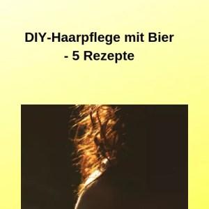 DIY-Haarpflege mit Bier - 5 Rezepte