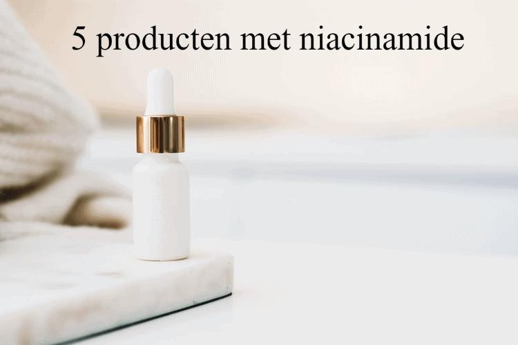 5 producten met niacinamide, hydraterend, ontstekingsremmend, egaliserend, acne vulgaris, droge huid, acne, rimpels, huidveroudering