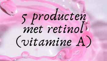 5 producten met retinol (vitamine A)