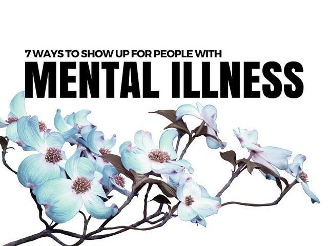 7 Ways to Show up for People with Mental Illness