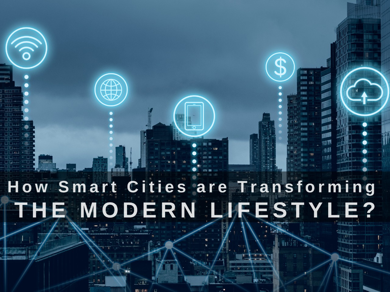 You are currently viewing How Smart Cities are Transforming the Modern Lifestyle?