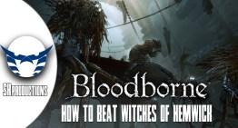 طريقة هزيمة Witches of Hemwick في Bloodborne